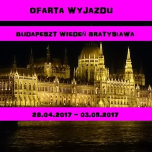 Majówka 2017 – Trzy Stolice: Budapeszt, Wiedeń, Bratysława